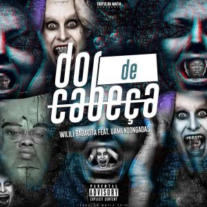 Wilili Babacita - Dor De Cabeça (feat. Uami Ndongadas) 2019