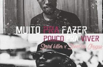 Serial Killer feat. Street da Chagas - Muito Pra fazer, Pouco Pra Viver