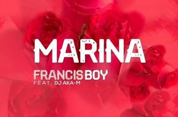 Francis Boy - Marina (feat. DJ Aka M) 2019