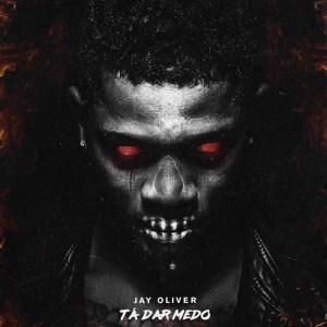 Jay Oliver - Tá Dar Medo