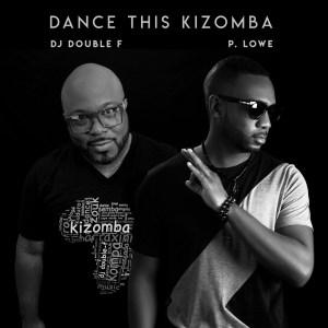 P. Lowe feat. DJ Double F - Dance This Kizomba