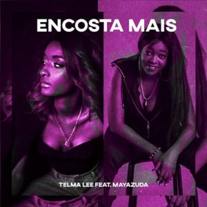 Telma Lee - Encosta Mais (feat. Maya Zuda) 2019