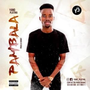 Yano Platina - Pambala (Afro House) 2019