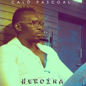 Caló Pascoal - Heroína (Kizomba) 2019
