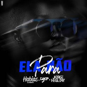 Dj Habias - Ela Não Para (feat. Dj Jorge Hegleny & Dj KP)