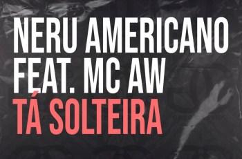 Nerú Americano - Ta Solteira (feat. Mc AW) 2020