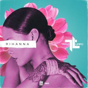 Trigo Limpo - Rihanna