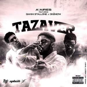 A'Aires - Tazaver (feat. Gianni $tallone & Okénio M)