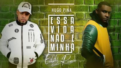 Hugo Pina - Essa Vida Não É Minha (Eddi Beatz Remix)