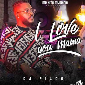 DJ FILAS - I Love You Mama
