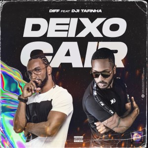 Diff – Deixo Cair (Feat Dji Tafinha)