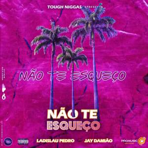 Ladislau Pedro - Não Te Esqueço (feat. Jay Damião)