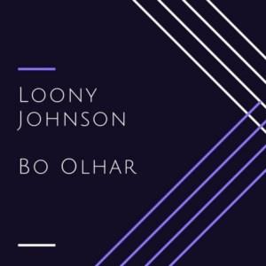 Loony Johnson - Bo Olhar