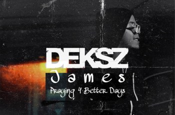 Deksz James - Praying 4 Better Days