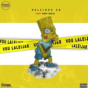 Delcinho XB - Vou Laleijar (feat. Eddy Gucci)