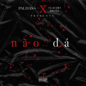Dj Palhas Jr - Não Dá (feat. Cláudio Ismael)