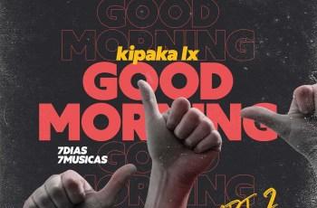Kipaka LX - Good Morning (7Dias 7Músicas Parte 2) EP