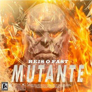 Reis O Fast - Mutante