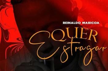 Reinaldo Maricoa - Quer Estragar