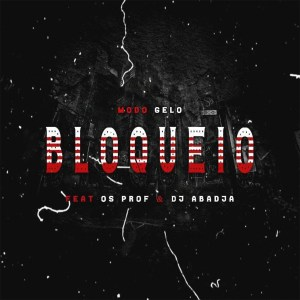 Modo Gelo - Bloqueio (feat. Os Prof & Dj Abadja)