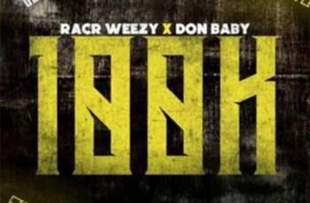 Racr Weezy x Don Baby - 100K