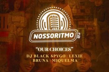 Dj Black Spygo - Nosso Ritmo #2_ Our Choices (feat. Shalom Beats, Bruna, Lexie & Miquelma)