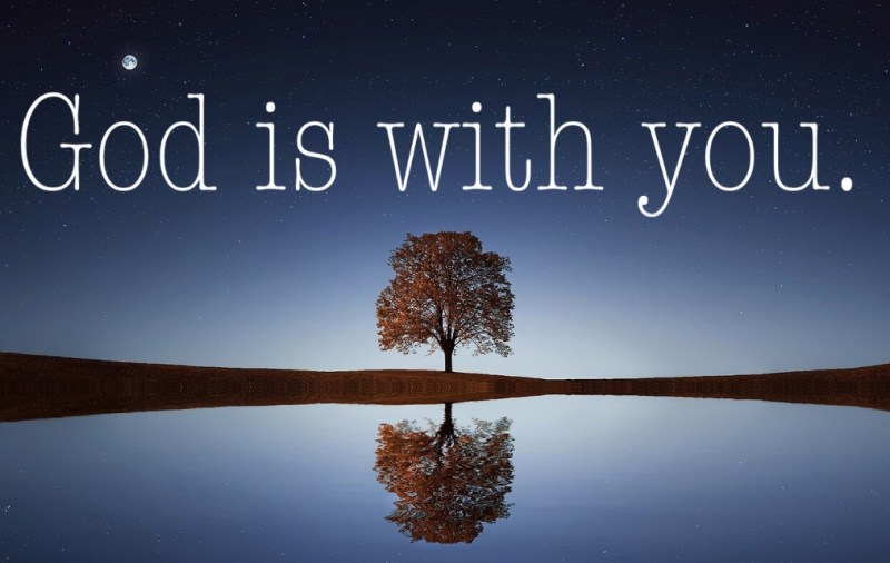 13 Bible Verses to reassure that God is always with You