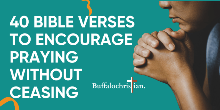 40 Bible Verses to Encourage Pray without Ceasing-buffalochristian.com