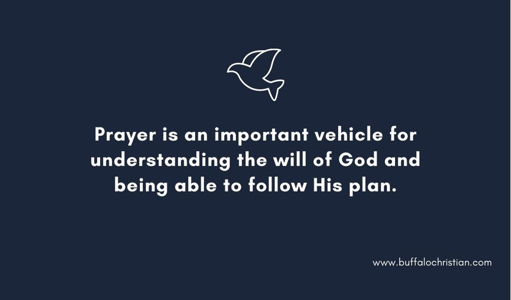 Prayer is an important vehicle for understanding the will of God
