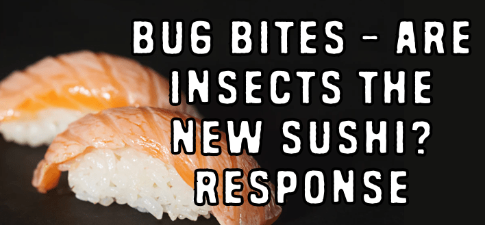Bug Bites – Are Insects the New Sushi? (Response)
