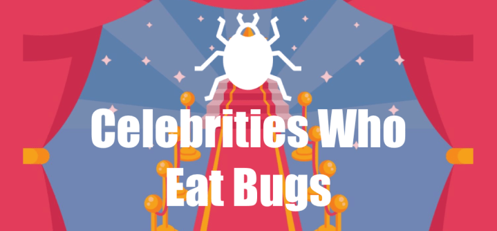Celebs Who Eat Bugs