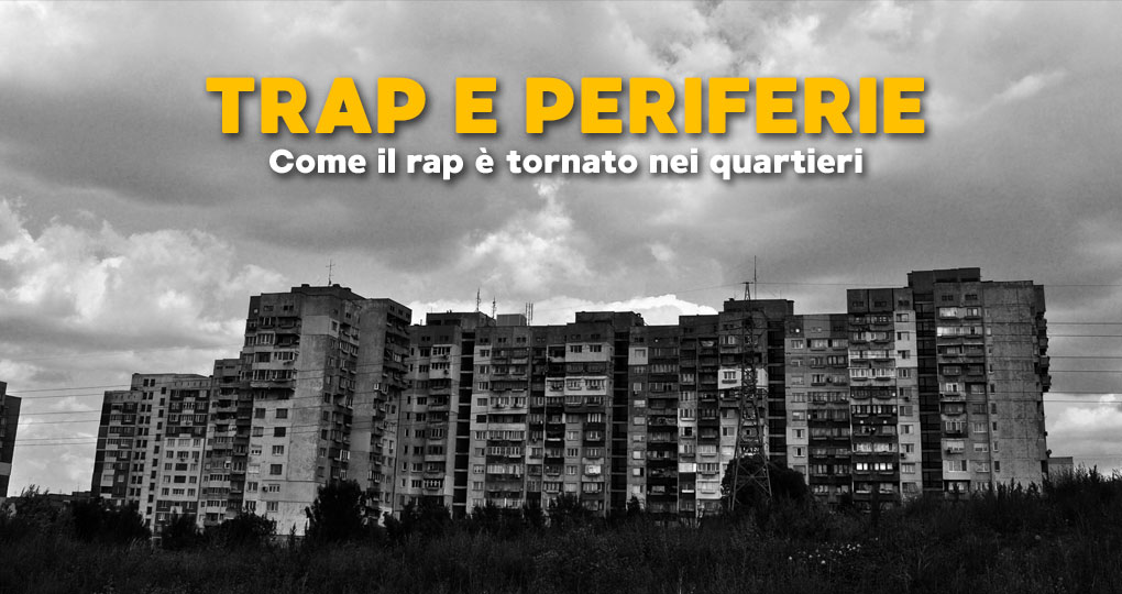 Trap e periferie: come il rap è tornato nei quartieri