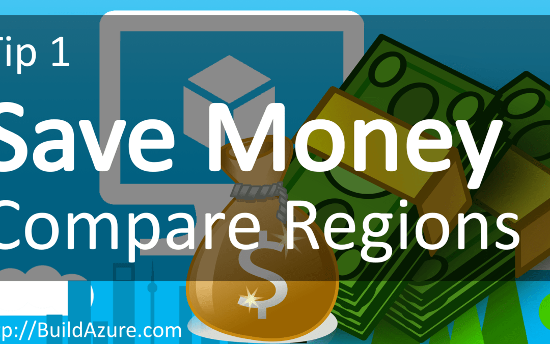 Save Money in Azure Tip 1: Compare Azure Region Pricing