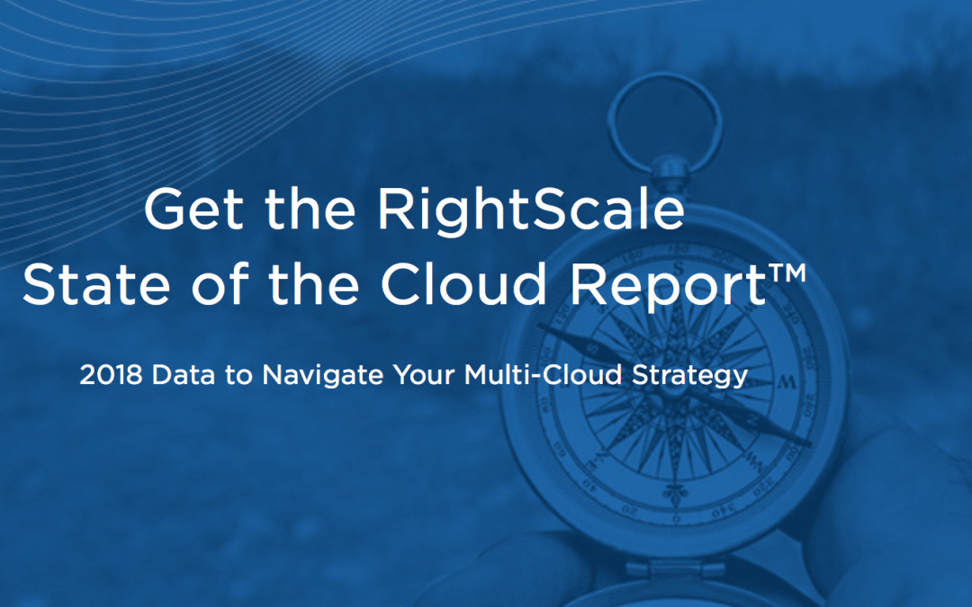 2018 Cloud Growth Profiled in RightScale State of the Cloud Report