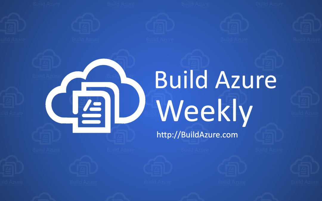 Azure Weekly: May 5, 2019 – Microsoft //Build is this week!