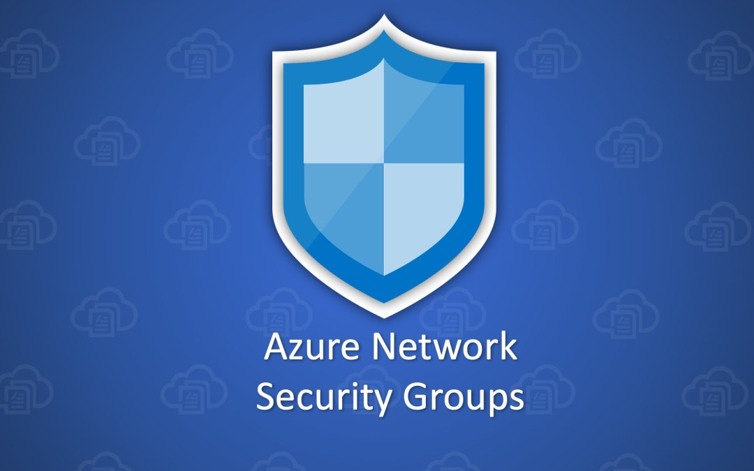 Securing Azure Virtual Machines using Network Security Groups (NSGs)