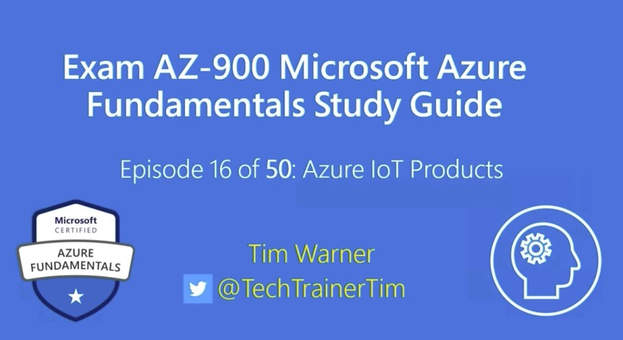 AZ-900 Exam: Azure IoT Product Overview from Tim Warner