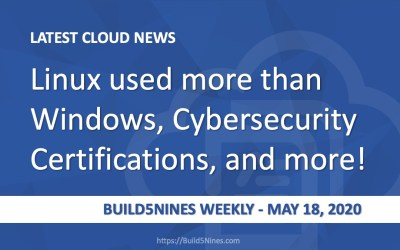 Latest Cloud News: Linux used more than Windows, Cybersecurity Certifications, and more! (May 18, 2020 – Build5Nines Weekly)