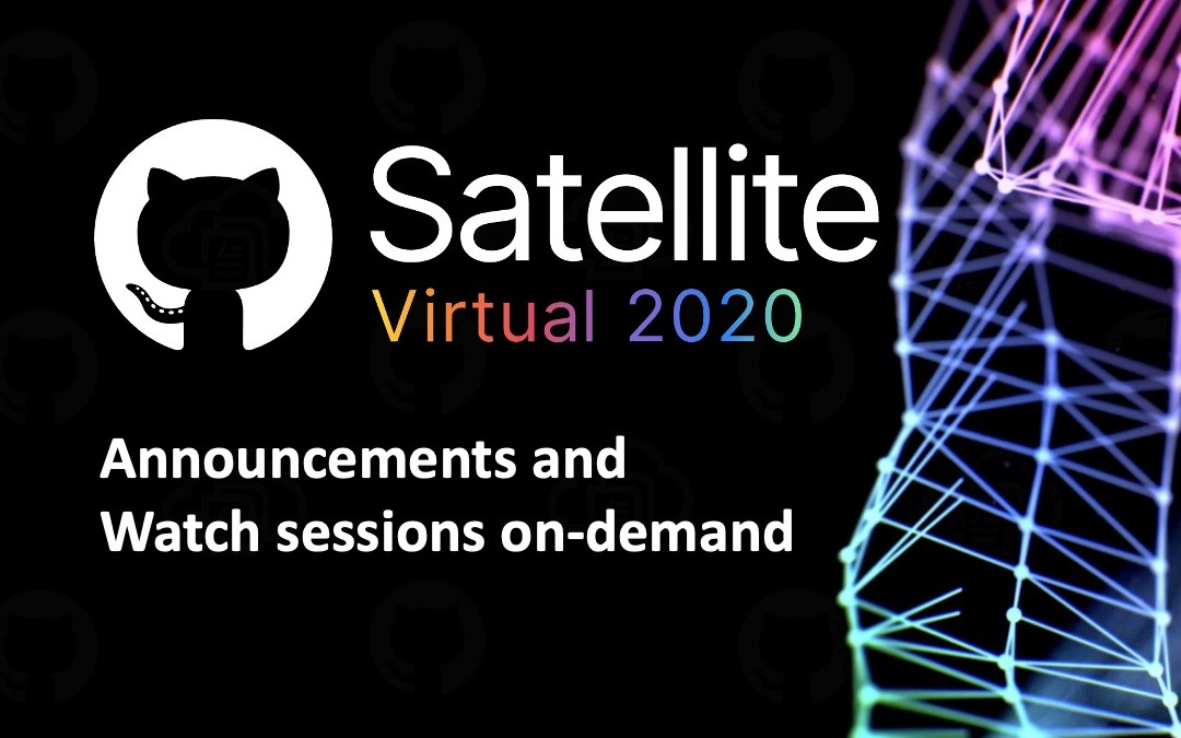 GitHub Satellite '20 Announcements: Discussions, CodeSpaces, securing code, and more!