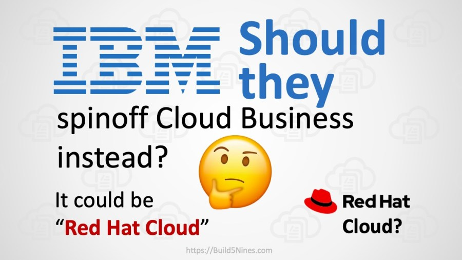 IBM Should Spinoff Cloud as Separate Business Named Red Hat Cloud