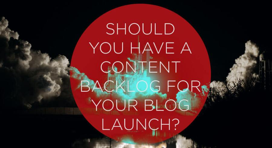 Should You Have a Content Backlog for Your Blog Launch