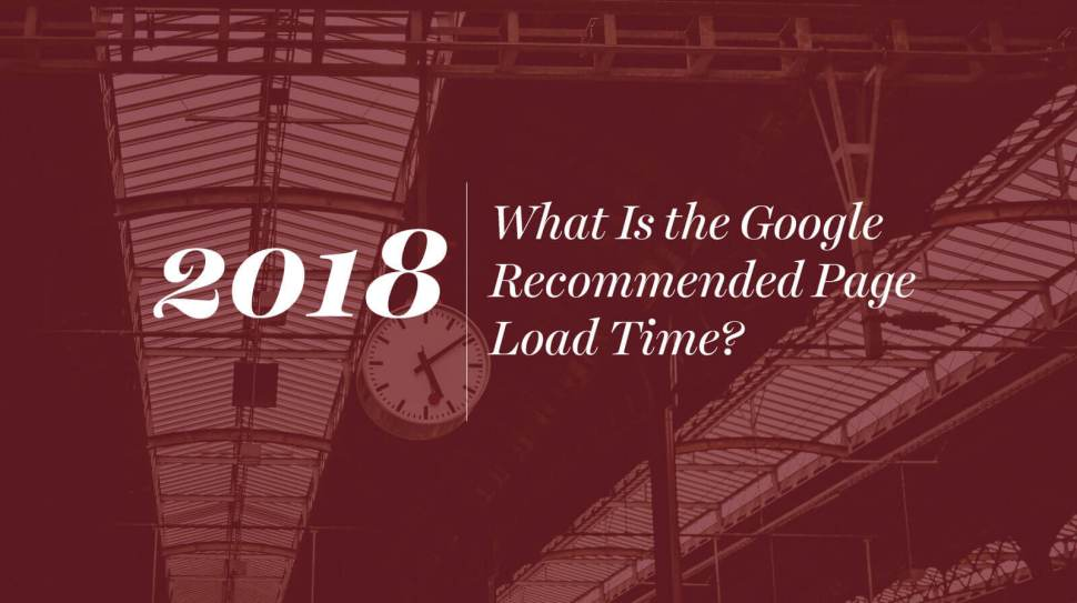 What Is the Google Recommended Page Load Time in 2018