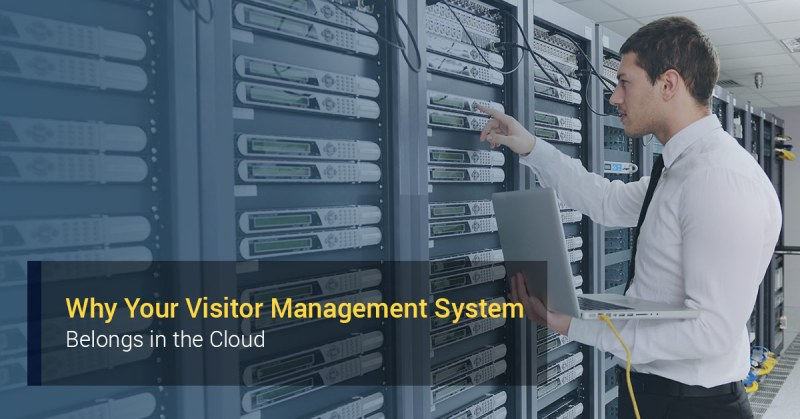 Why Your Visitor Management System Belongs in the Cloud