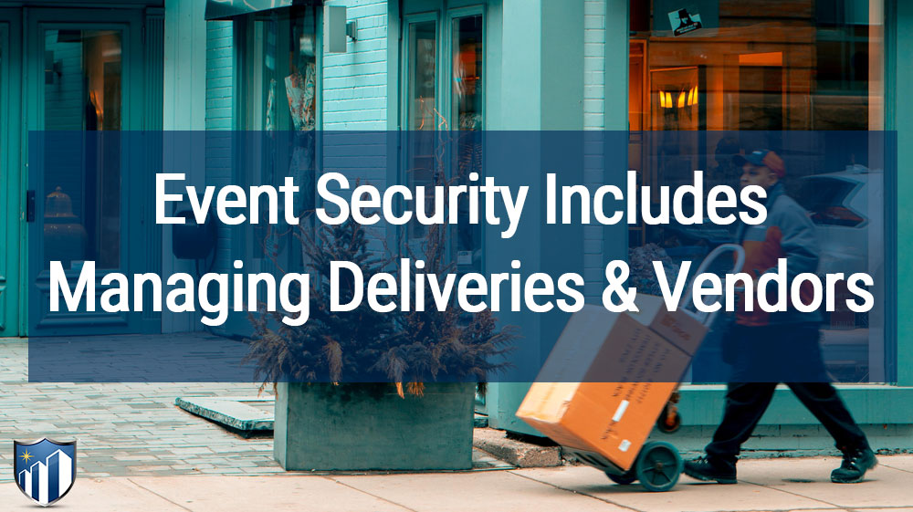 Event Security Includes Managing Deliveries And Vendors