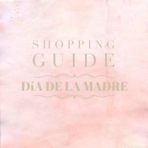 Shopping Guide: Regalos para el Día de la Madre