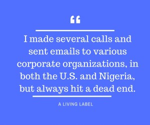 I made several calls and sent emails to various corporate organizations, in both the U.S. and Nigeria, but always hit a dead end. (1)