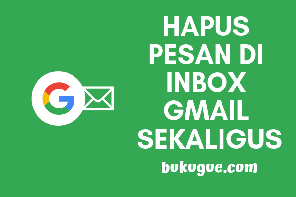 Cara menghapus pesan email sekaligus di kotak masuk gmail kamu