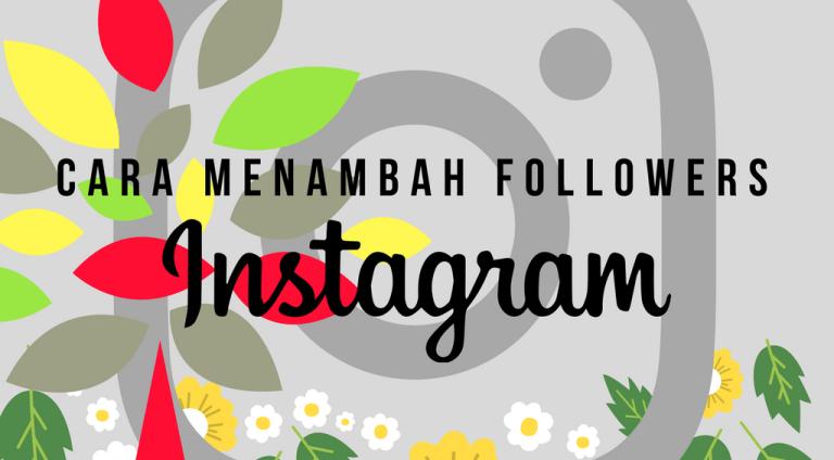 Cara Menambah Followers Instagram dengan Aman, Cepat dan Anti Banned