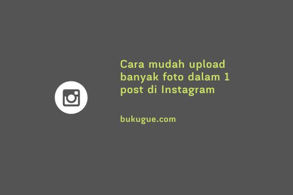 Cara mudah upload banyak foto dalam 1 post di Instagram