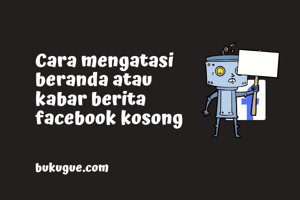 Cara mengatasi Beranda atau Kabar Berita Facebook tidak Muncul